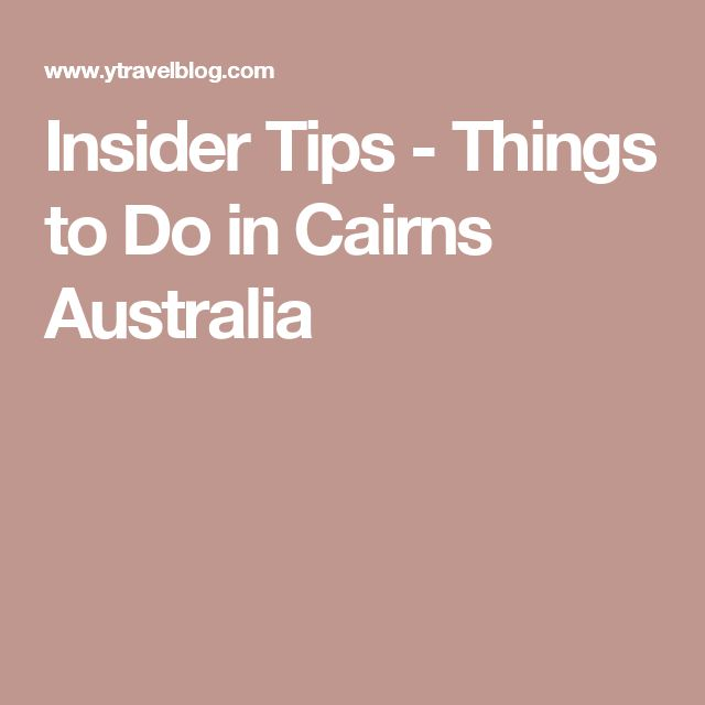 Insider Tips - Things to Do in Cairns Australia
