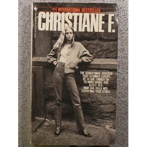 Christiane F: Autobiography of a Girl of the Streets and Heroin Addict by Christiane F.