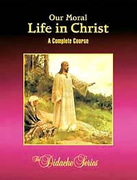 Our Moral Life in Christ: A Complete Course - Didache Series