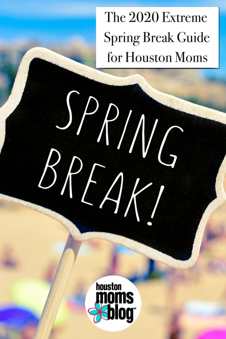 The 2020 Extreme Spring Break Guide for Houston Moms in