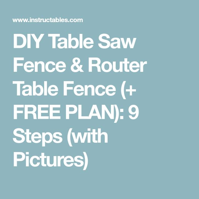 DIY Table Saw Fence & Router Table Fence (+ FREE PLAN): 9 Steps (with Pictures)