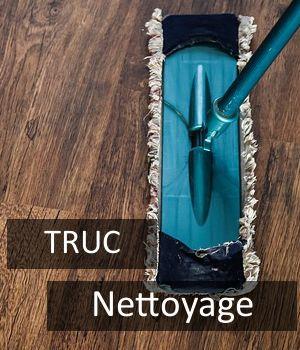 truc nettoyage, astuce nettoyage, truc entretien,