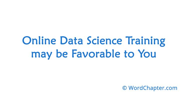 Online Data Science Training may be Favorable to You | Online Degrees