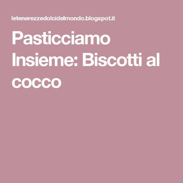 Pasticciamo Insieme: Biscotti al cocco