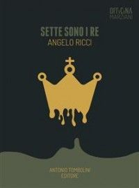 Sette sono i re: Angelo Ricci Ebook:epub, mobi Antonio Tombolini Editore