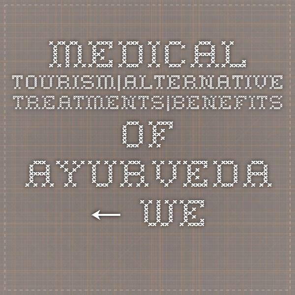 Medical Tourism|Alternative Treatments|Benefits Of Ayurveda ← WellnessDestinationIndia