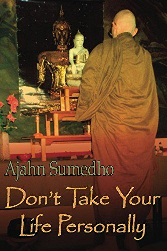 Don't Take Your Life Personally by Ajahn Sumedho…