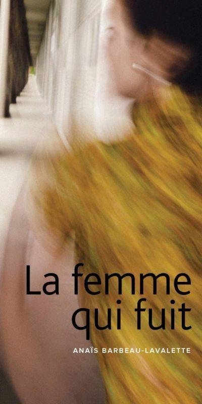 La femme qui fuit : roman / Anaïs Barbeau-Lavalette. Éditions Marchand de feuilles.