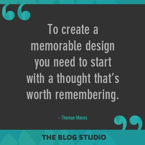 To create a memorable design you need to start with a thought that's worth remembering - Thomas Manss #SocialQuotes