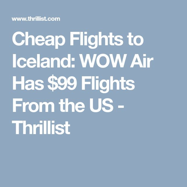 Cheap Flights to Iceland: WOW Air Has $99 Flights From the US - Thrillist