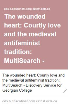 Miller, R. P. (1974). The wounded heart: Courtly love and the medieval antifeminist tradition. Women's Studies, 2(3), 335.