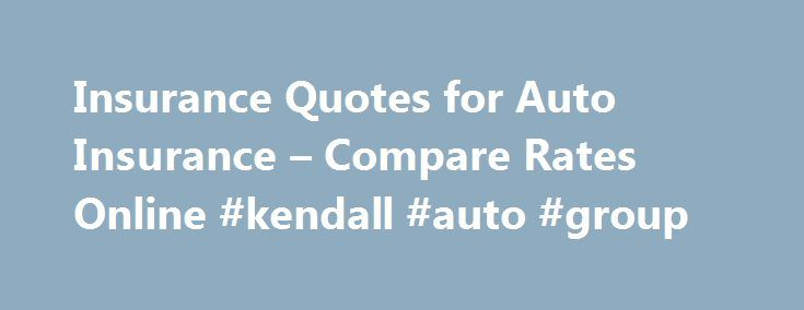 Insurance Quotes for Auto Insurance – Compare Rates Online #kendall #auto #group http://japan.remmont.com/insurance-quotes-for-auto-insurance-compare-rates-online-kendall-auto-group/  #auto insurance quotes online # Auto Insurance Your comprehensive guide Modern automobile insurance coverage has been around for more than 100 years and first became mandatory in Connecticut in 1925. However, most states did not require car owners to insure their vehicles until the mid-1950 s. Currently 48…