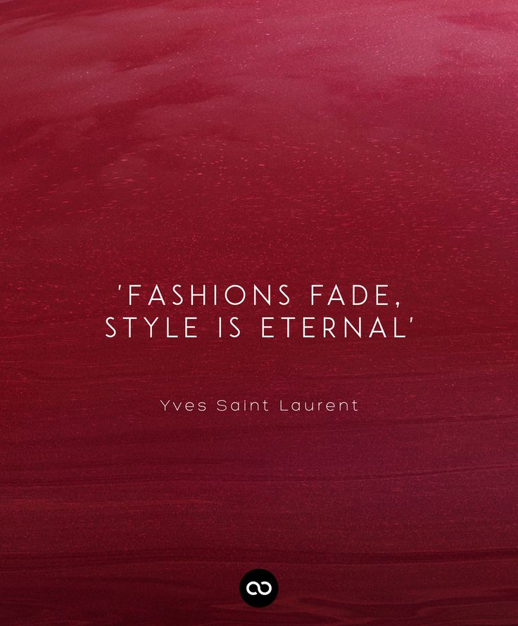 """Fashions fade, Style is eternal"" by Yves Saint Laurent"