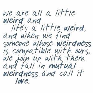 Weird ♥