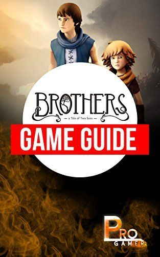 Brothers - a Tale of Two Sons Game Guide (English Edition)