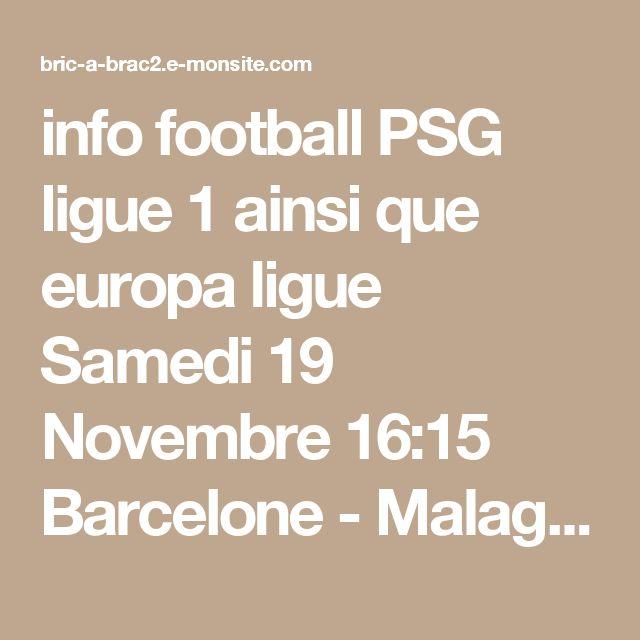 info football PSG ligue 1 ainsi que europa ligue  Samedi 19 Novembre 16:15 Barcelone - Malaga  je voie le Barca 3/1 et vous?