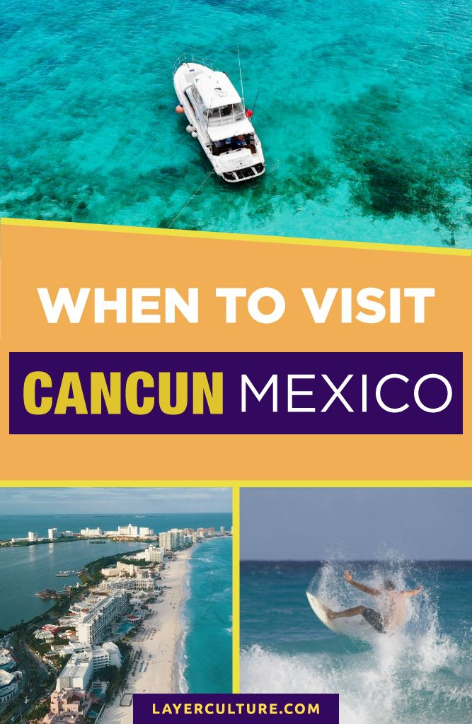 Best Time To Visit Cancun All You Need To Know Visit Cancun Visiting Cancun Mexico North America Travel