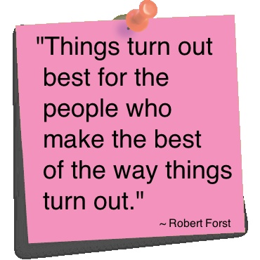 Things turn out best for the ppl who make the best of the way things turn out.  --Robert Frost