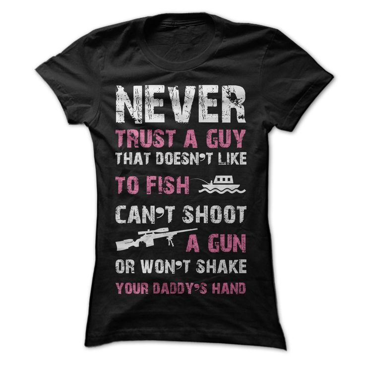Never trust a guy that doesnt like to fish and shoot gu T Shirt, Hoodie, Sweatshirt