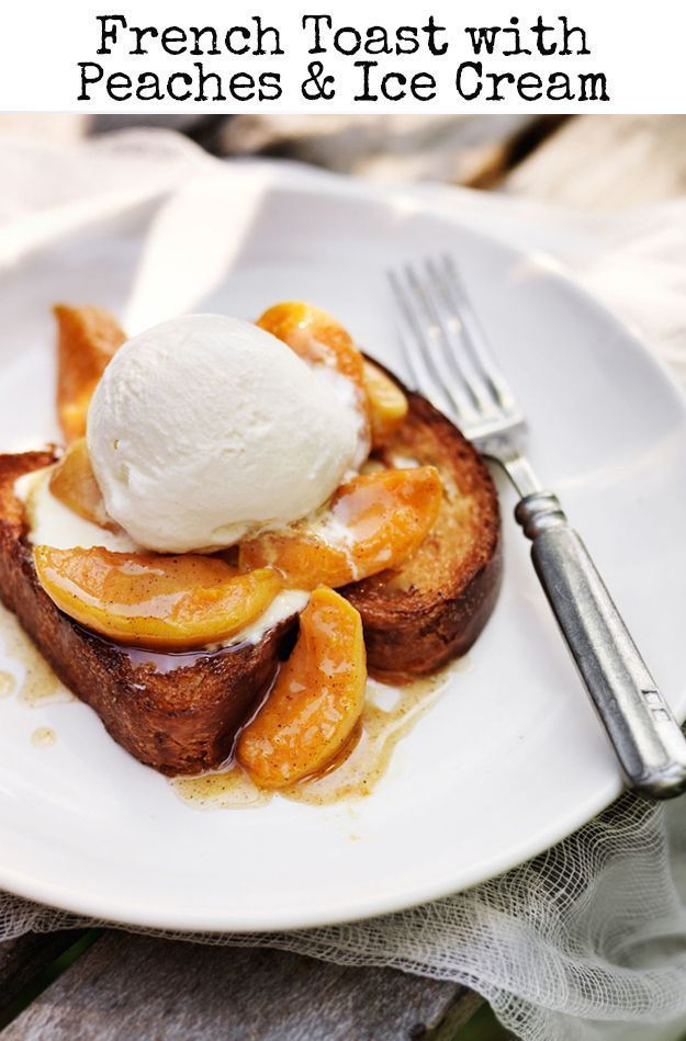 How Do You Make French Toast From Scratch | French Toast with Peaches and Ice Cream by Homemade Recipes at http://homemaderecipes.com/course/breakfast-brunch/how-do-you-make-french-toast