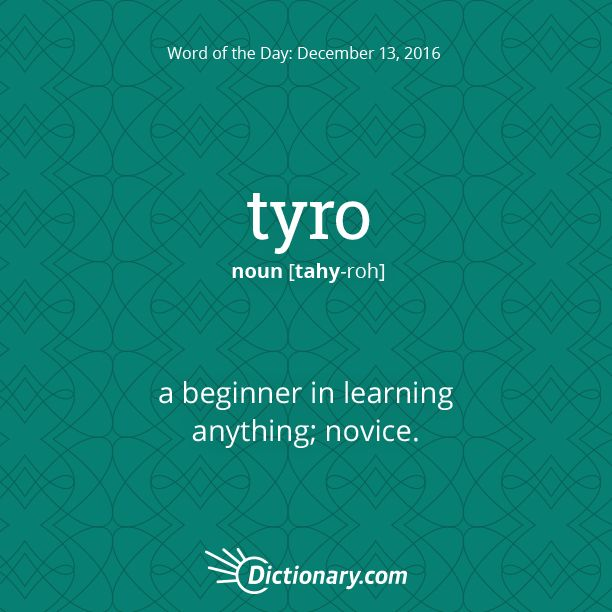 Dictionary.com's Word of the Day - tyro - a beginner in learning anything