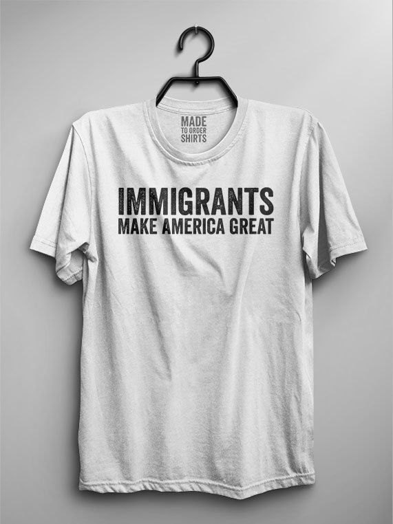 Immigrants Make America Great Shirt Anti Trump inauguration President Gop Republican Democrat Protest Women Support Together GiftElection by MadeToOrderShirts on Etsy https://www.etsy.com/listing/493464508/immigrants-make-america-great-shirt-anti