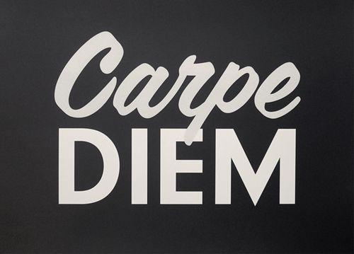 carpe diem...always a great thought