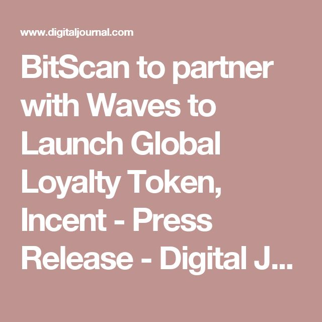 BitScan to partner with Waves to Launch Global Loyalty Token, Incent - Press Release - Digital Journal