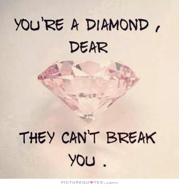You're a diamond, dear. They can't break you. Strong women quotes on PictureQuotes.com.