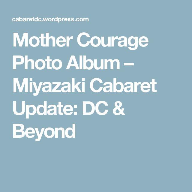 Mother Courage Photo Album – Miyazaki Cabaret Update: DC & Beyond