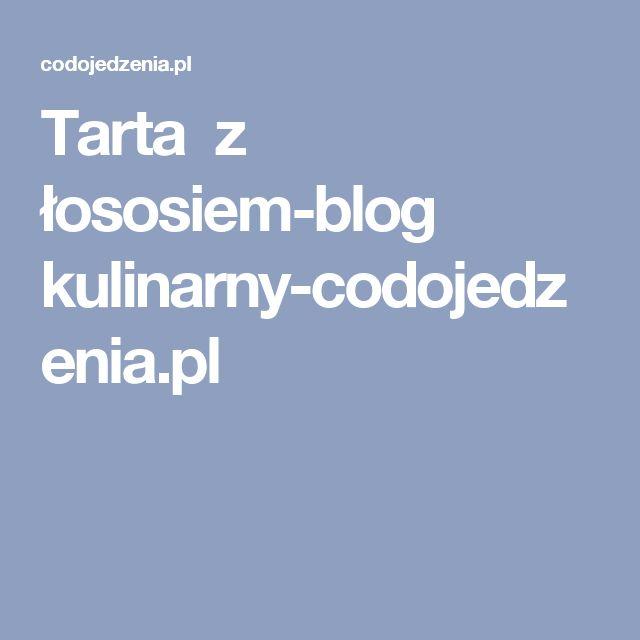 Tarta z łososiem-blog kulinarny-codojedzenia.pl