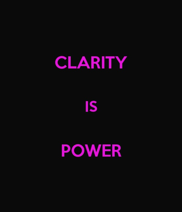 Clarity is Power