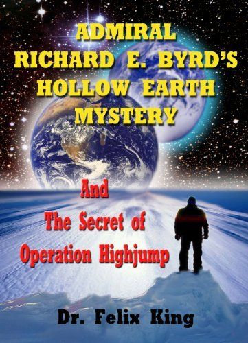 Admiral Richard E. Byrd's Hollow Earth Mystery and the Secret of Operation Highjump by Dr. Felix King. $8.83. 175 pages. Publisher: Zontar Press (March 12, 2011)