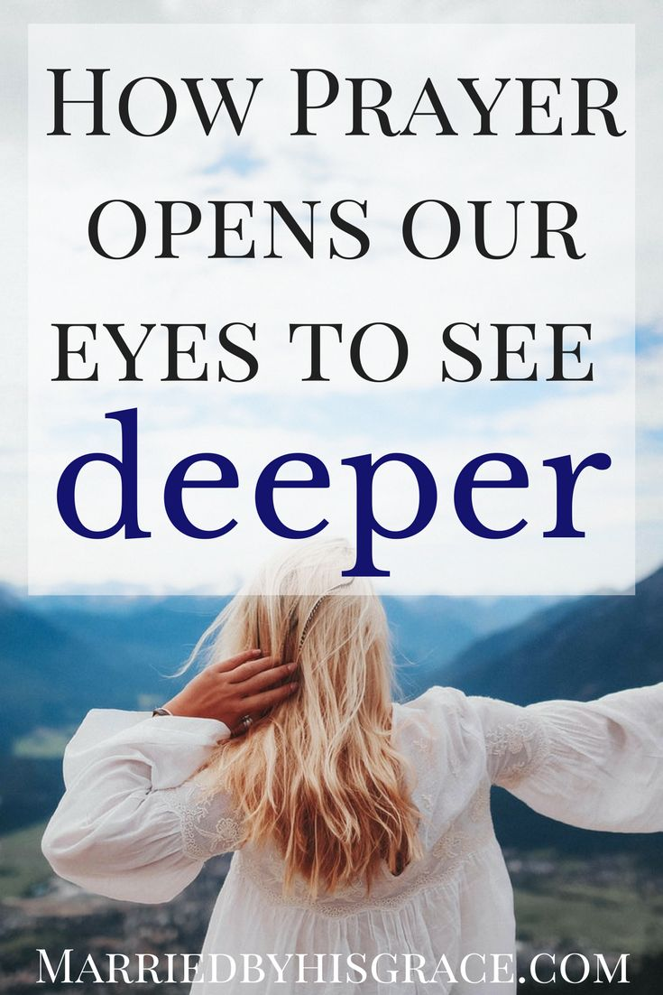 How Prayer opens our eyes to see deeper.