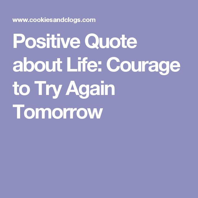 Positive Quote about Life: Courage to Try Again Tomorrow