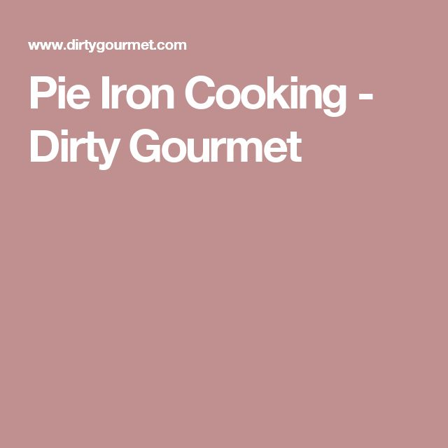 Pie Iron Cooking - Dirty Gourmet