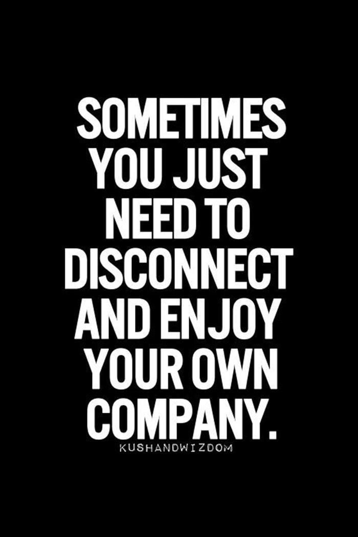 """Sometimes just need to disconnect and enjoy your own company."", Kushandwizdom. Success quotes and inspirational quotes. Supports tools and tips about how to be successful as a woman, in your career and/or in business. For more great inspiration follow us at 1StrongWoman."