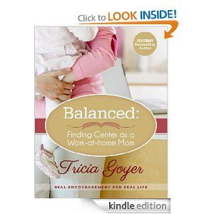 Balanced: Finding Center as a Work-at-Home Mom eBook: Tricia Goyer: Kindle Store only $2.99! (affil link)