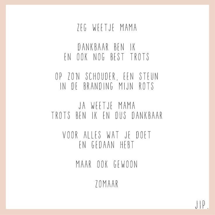 Gewoon JIP.  |Gedichten | Kaarten | Posters | Stationery | & meer © sinds feb 2014 | Liefde | Quote | Moederdag | Cadeau idee | Mama | Voordragen | Familie | Mama | Cadeautip |  Zeg weetje mama | © Een tekstje van JIP. gebruiken? Dat kan! Stuur een mailtje naar info@gewoonjip.nl
