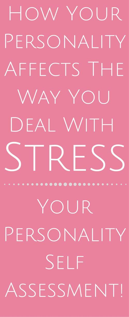 How Your Personality Affects The Way You Deal With Stress.   stress relief tips   stress management.   how to manage stress.