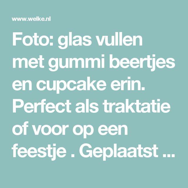 Foto: glas vullen met gummi beertjes en cupcake erin. Perfect als traktatie of voor op een feestje . Geplaatst door Mandiix op Welke.nl