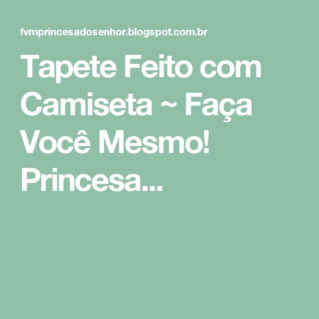 Tapete Feito com Camiseta ~ Faça Você Mesmo! Princesa...