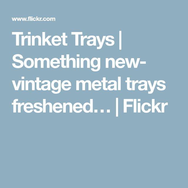 Trinket Trays | Something new- vintage metal trays freshened… | Flickr
