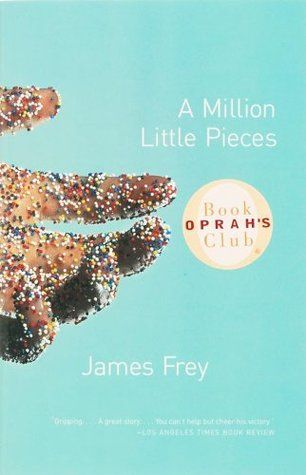 A Million Little Pieces t the age of 23, James Frey woke up on a plane to find his front teeth knocked out and his nose broken. He had no idea where the plane was headed nor any recollection of the past two weeks. An alcoholic for ten years and a crack addict for three, he checked into a treatment facility shortly after landing.