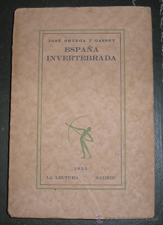 Ortega y Gasset, José (1883-1955) España invertebrada : bosquejo de algunos pensamientos históricos / José Ortega y Gasset Madrid : Calpe, 1921 http://absysnet.bbtk.ull.es/cgi-bin/abnetopac?TITN=466957