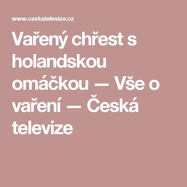 Vařený chřest s holandskou omáčkou — Vše o vaření — Česká televize