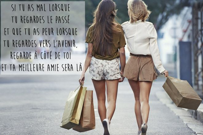"""""""Si tu as lorsque tu regardes le passé et que tu as peur lorsque tu regardes l'avenir, regarde à côté de toi et ta meilleure amie sera là..."""