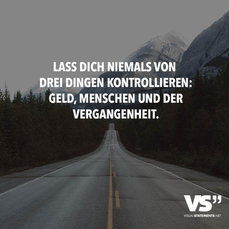 Lass dich niemals von drei Dingen kontrollieren: Geld, Menschen und der Vergangenheit. - VISUAL STATEMENTS®