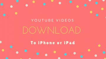 How to Download YouTube Videos to iPhone or iPad ?