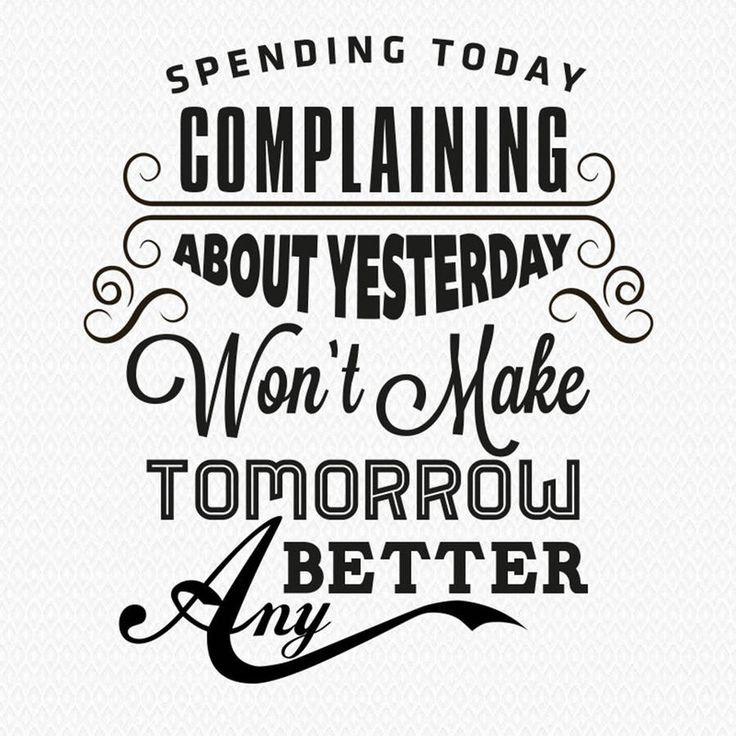Stop complaining and work hard today to make a better